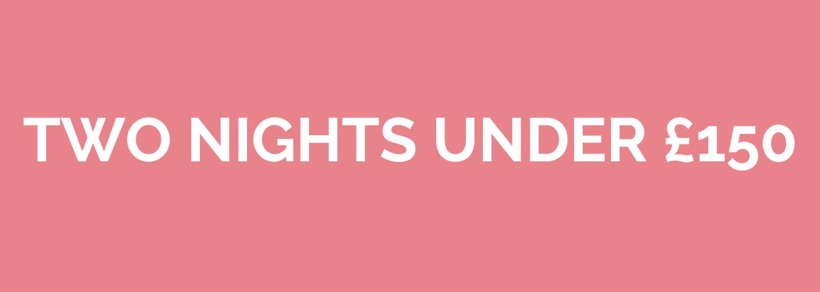 2 Nights under 150